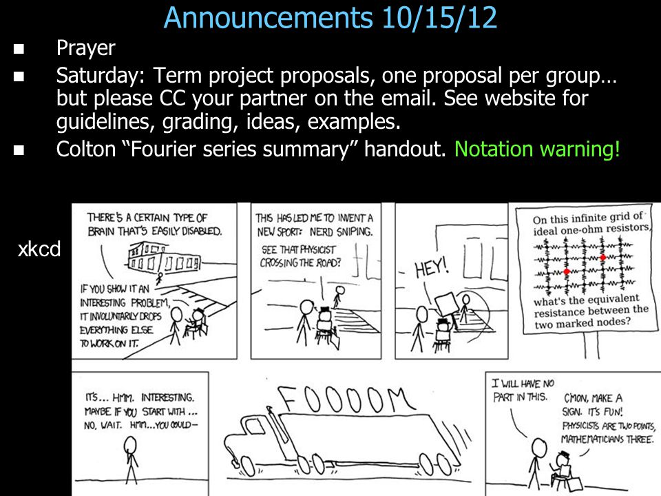 Announcements 10/15/12 Prayer Saturday: Term project proposals, one proposal per group… but please CC your partner on the email.