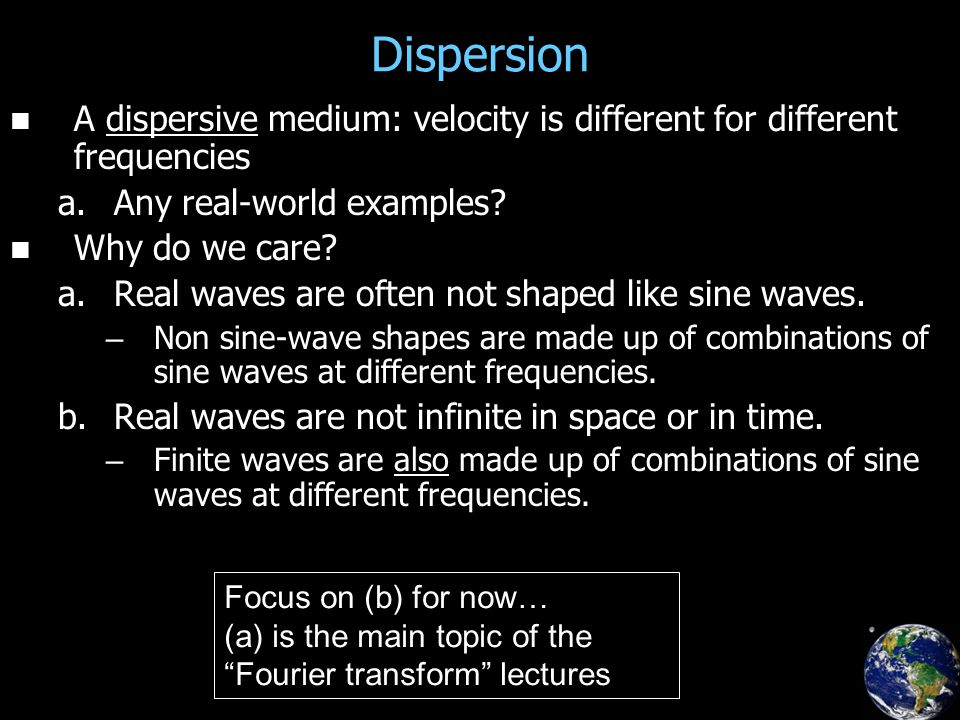 Dispersion A dispersive medium: velocity is different for different frequencies a.
