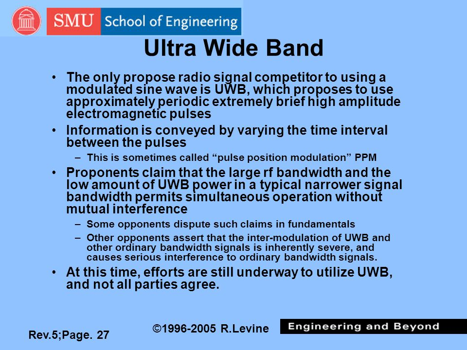 Rev.5;Page. 27 ©1996-2005 R.Levine Ultra Wide Band The only propose radio signal competitor to using a modulated sine wave is UWB, which proposes to u