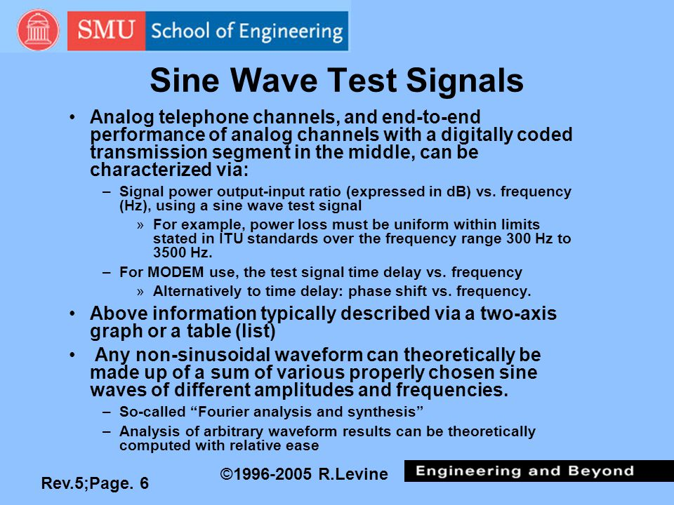 Rev.5;Page. 6 ©1996-2005 R.Levine Sine Wave Test Signals Analog telephone channels, and end-to-end performance of analog channels with a digitally cod