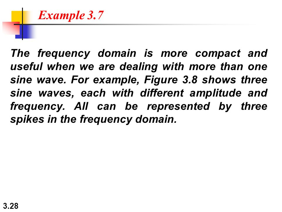 3.28 The frequency domain is more compact and useful when we are dealing with more than one sine wave.