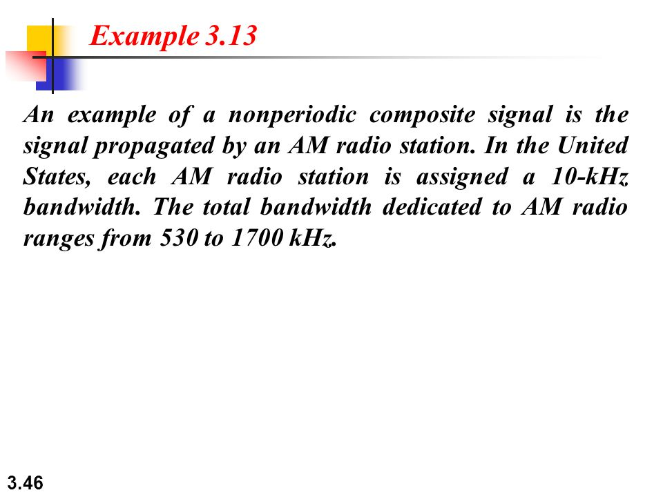 3.46 An example of a nonperiodic composite signal is the signal propagated by an AM radio station.
