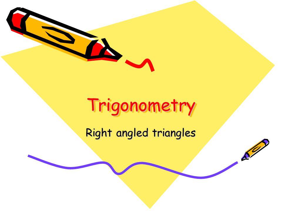 TrigonometryTrigonometry Right angled triangles