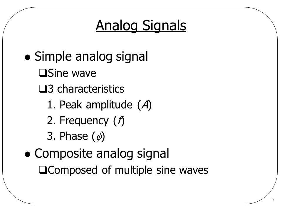 7 Analog Signals l Simple analog signal  Sine wave  3 characteristics 1.