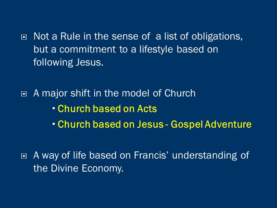  Not a Rule in the sense of a list of obligations, but a commitment to a lifestyle based on following Jesus.