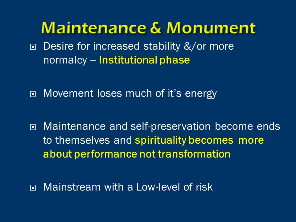  Desire for increased stability &/or more normalcy -- Institutional phase  Movement loses much of it's energy  Maintenance and self-preservation be