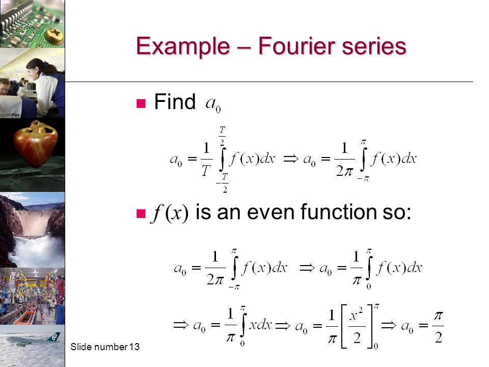 Slide number 13 Example – Fourier series Find f (x) is an even function so: