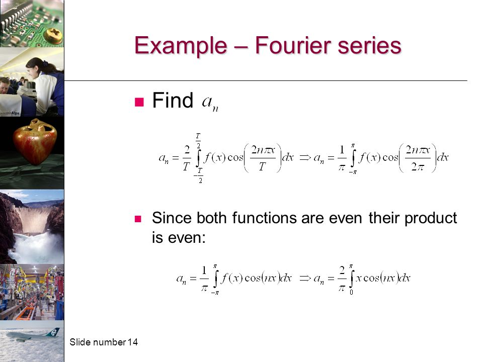 Slide number 14 Example – Fourier series Find Since both functions are even their product is even: