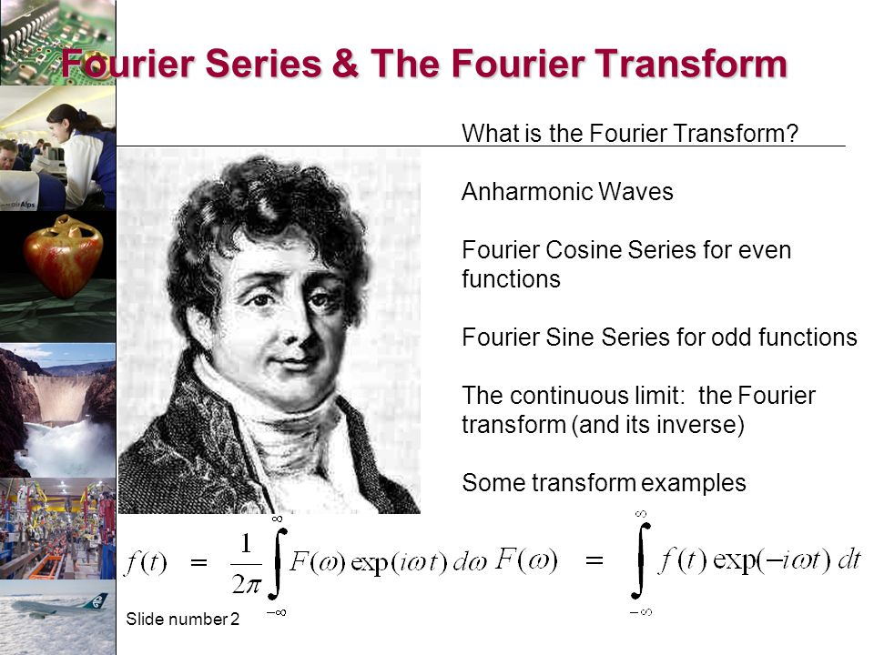 Slide number 3 What do we hope to achieve with the Fourier Transform.