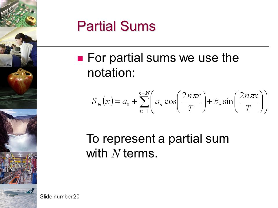 Slide number 20 Partial Sums For partial sums we use the notation: To represent a partial sum with N terms.