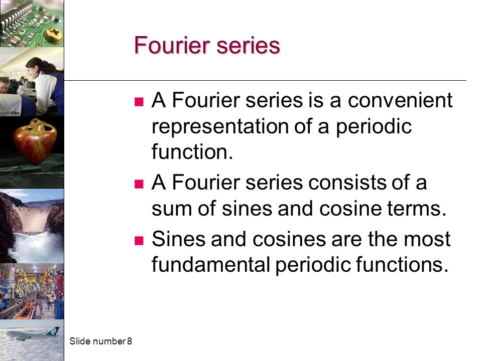 Slide number 19 Partial Sums The Fourier series gives the exact value of the function.