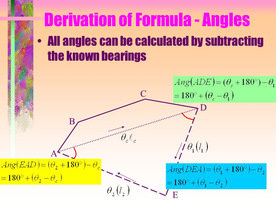 Derivation of Formula - Angles All angles can be calculated by subtracting the known bearings A B C D E