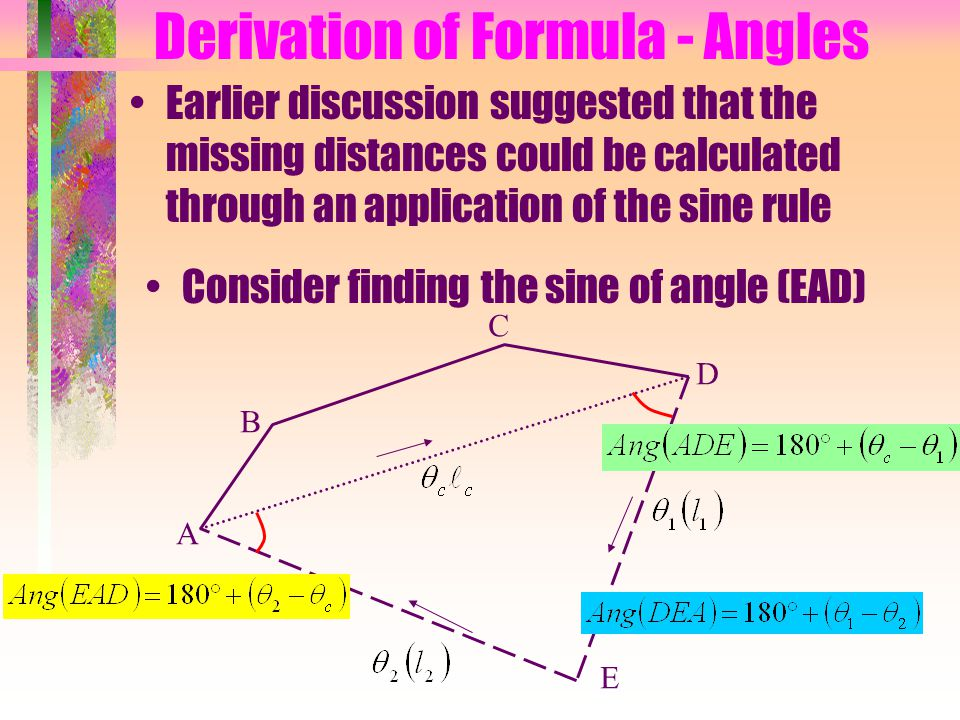 Derivation of Formula - Angles Earlier discussion suggested that the missing distances could be calculated through an application of the sine rule A B C D E Consider finding the sine of angle (EAD)