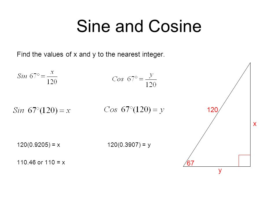 Sine and Cosine Find the values of x and y to the nearest integer.