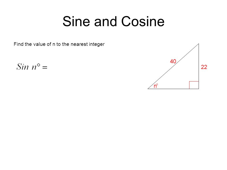 Sine and Cosine Find the value of n to the nearest integer 40 22 n o