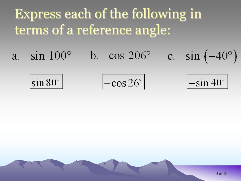 3 of 10 Express each of the following in terms of a reference angle: