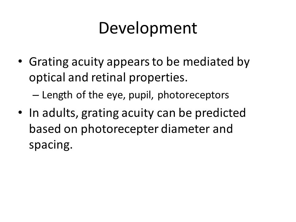 Development Grating acuity appears to be mediated by optical and retinal properties.