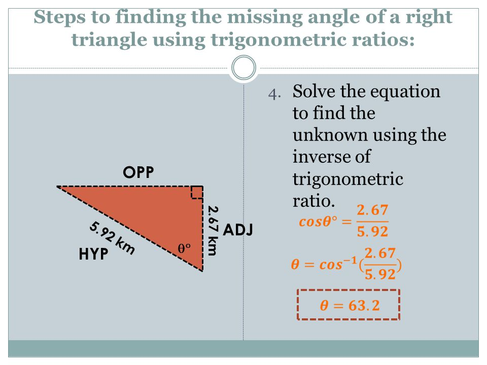 Steps to finding the missing angle of a right triangle using trigonometric ratios: 4.