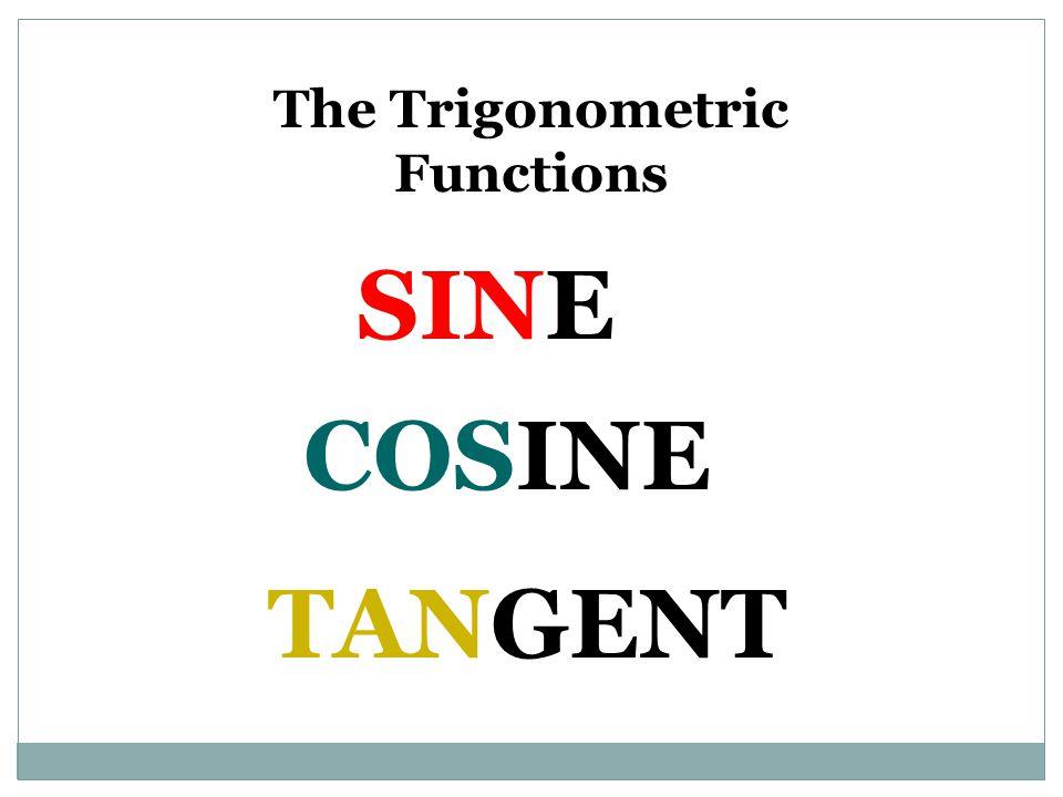 The Trigonometric Functions SINE COSINE TANGENT