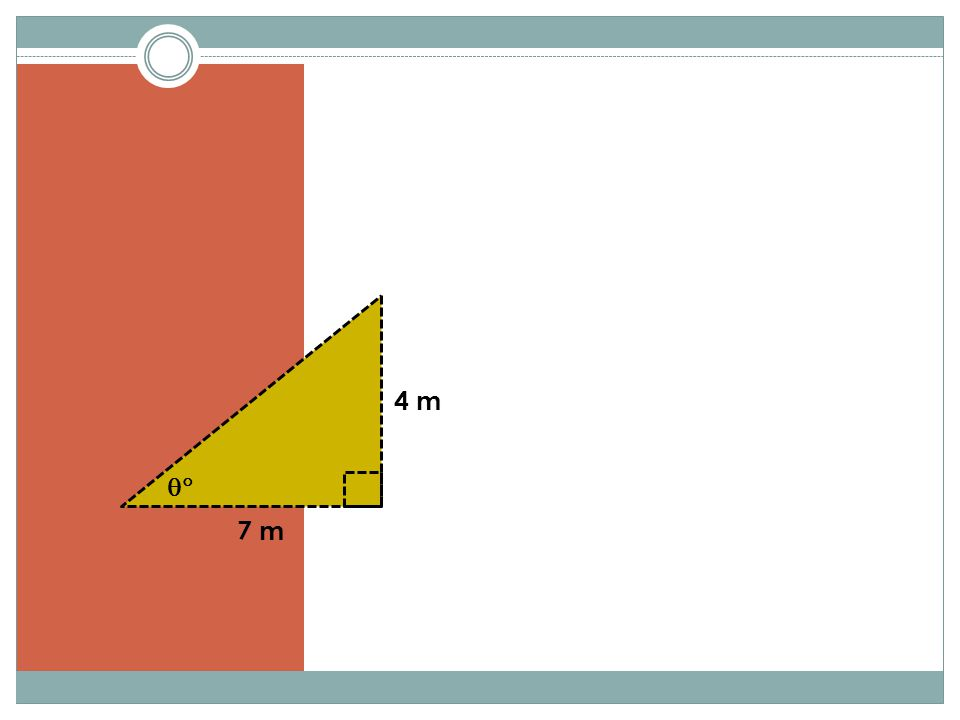 YOU DO: Find, to 1 decimal place, the unknown angle in the given triangle.  7 m 4 m