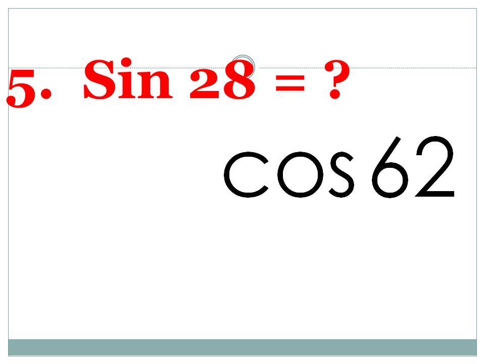 5. Sin 28 =