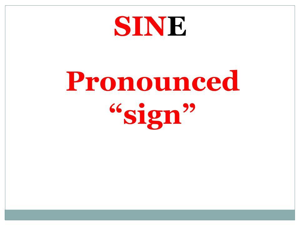"SINE Pronounced ""sign"""