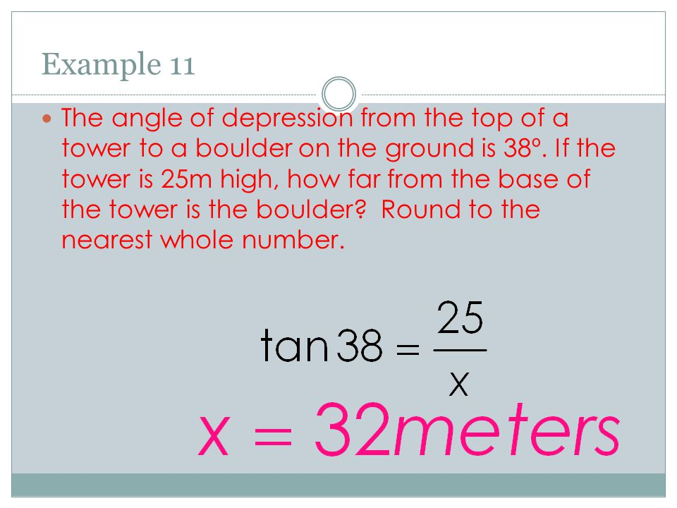 Example 11 The angle of depression from the top of a tower to a boulder on the ground is 38º.