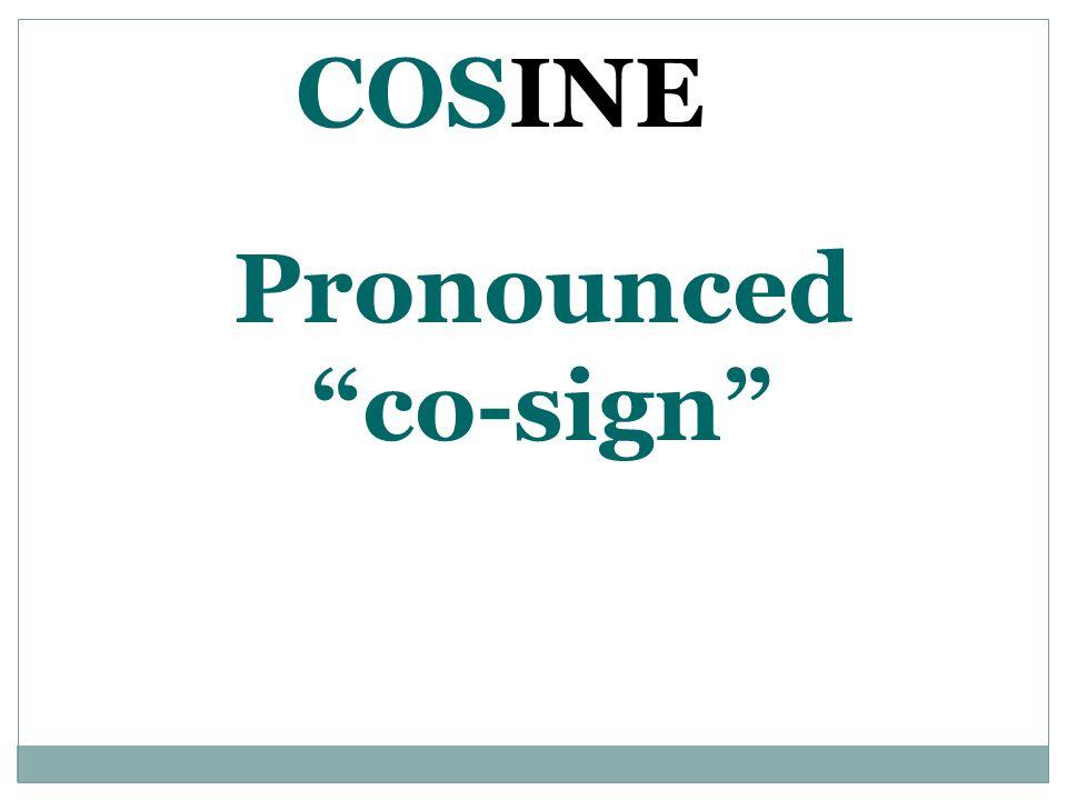 "Pronounced ""co-sign"" COSINE"
