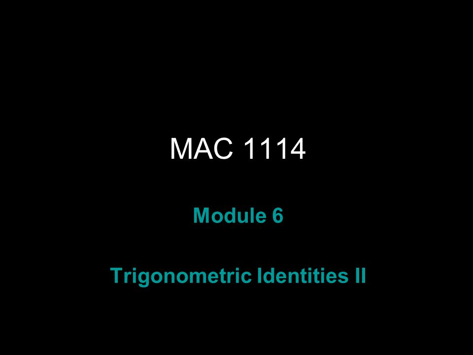 Rev.S08 MAC 1114 Module 6 Trigonometric Identities II
