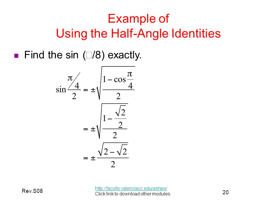 20 Rev.S08 Example of Using the Half-Angle Identities http://faculty.valenciacc.edu/ashaw/ Click link to download other modules.