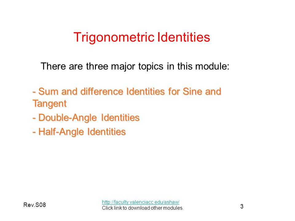3 Rev.S08 Trigonometric Identities http://faculty.valenciacc.edu/ashaw/ http://faculty.valenciacc.edu/ashaw/ Click link to download other modules.