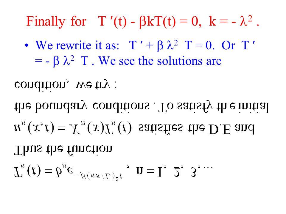 Finally for T (t) -  kT(t) = 0, k = - 2. We rewrite it as: T +  2 T = 0.