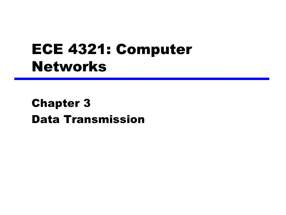 ECE 4321: Computer Networks Chapter 3 Data Transmission