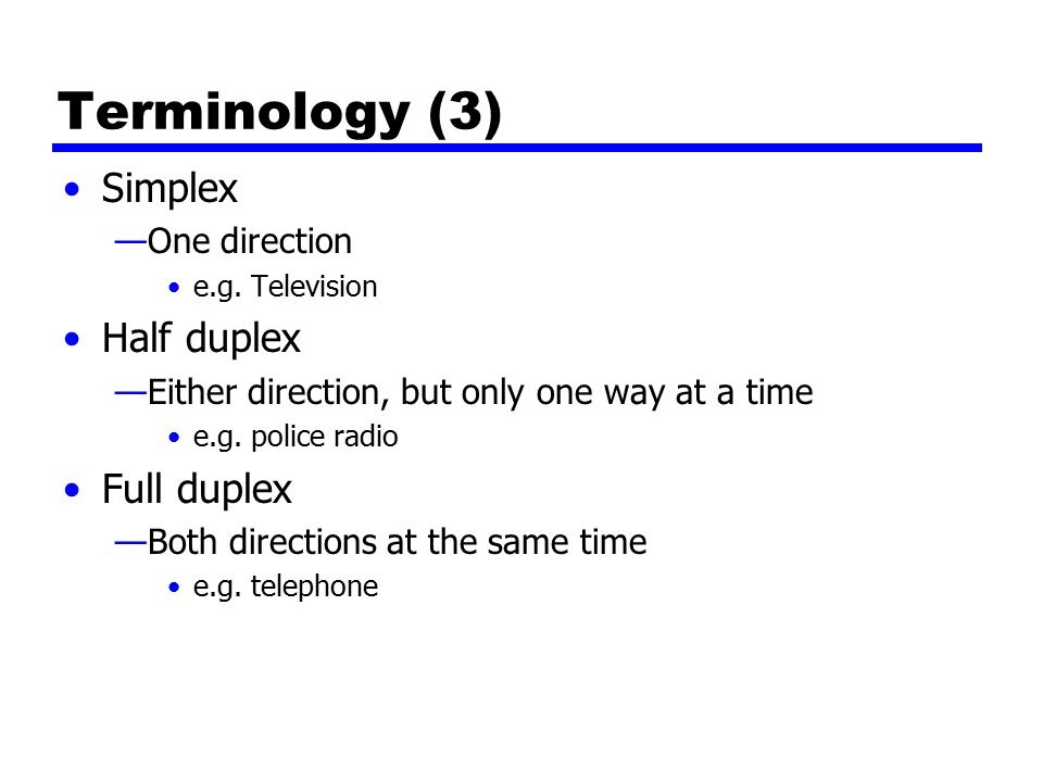 Terminology (3) Simplex —One direction e.g.
