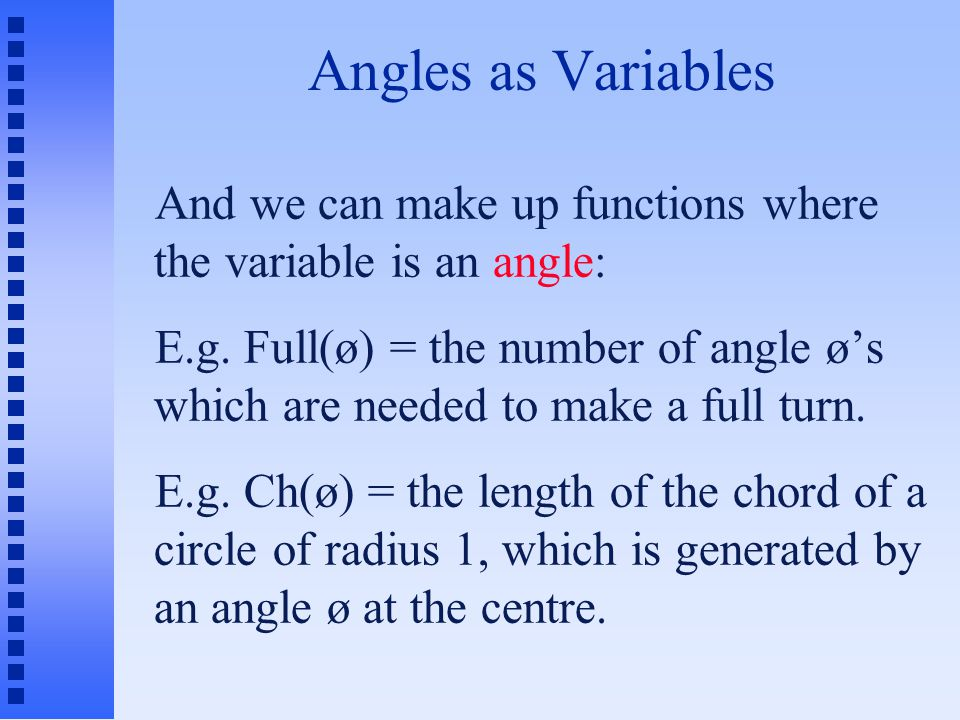 Angles as Variables And we can make up functions where the variable is an angle: E.g.