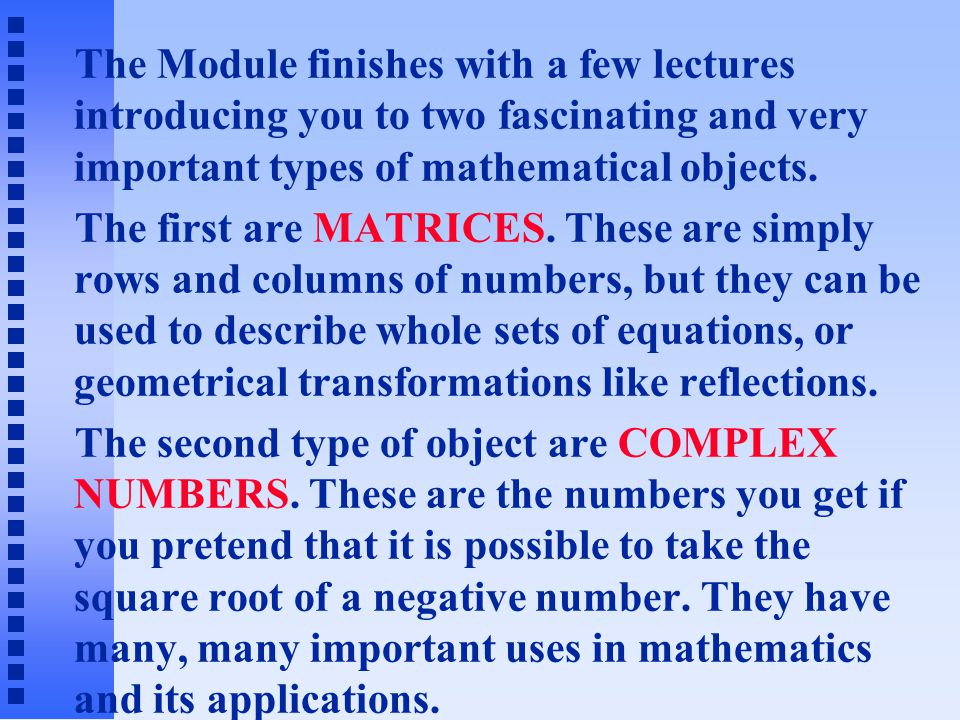 The Module finishes with a few lectures introducing you to two fascinating and very important types of mathematical objects.