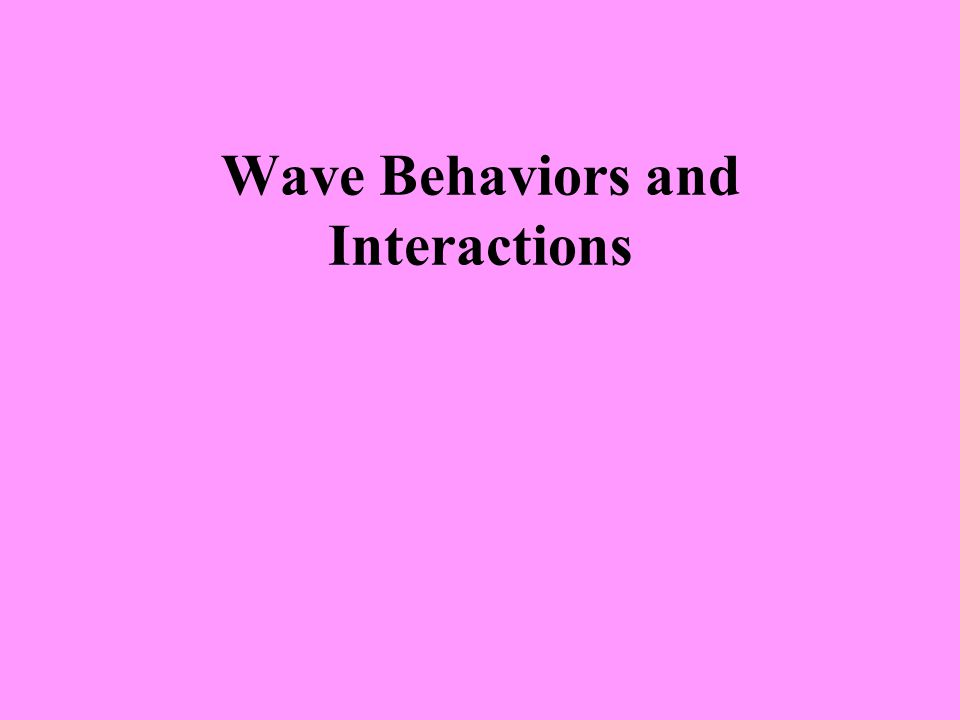 Wave Behaviors and Interactions