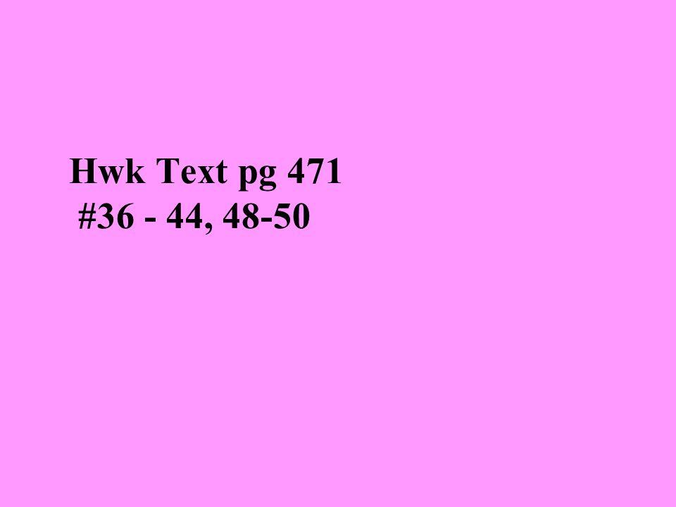Hwk Text pg 471 #36 - 44, 48-50