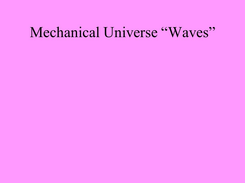 "Mechanical Universe ""Waves"""