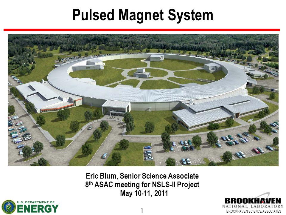 32 BROOKHAVEN SCIENCE ASSOCIATES Storage Ring Pulsed Magnet Specifications KickersSeptum Number41 Maximum field (mT)131850 Maximum yoke length (mm)6501300 Maximum bend angle (mrad)7.85100 Septum radius of curvature (m)NA13 Magnet aperture (x vs.
