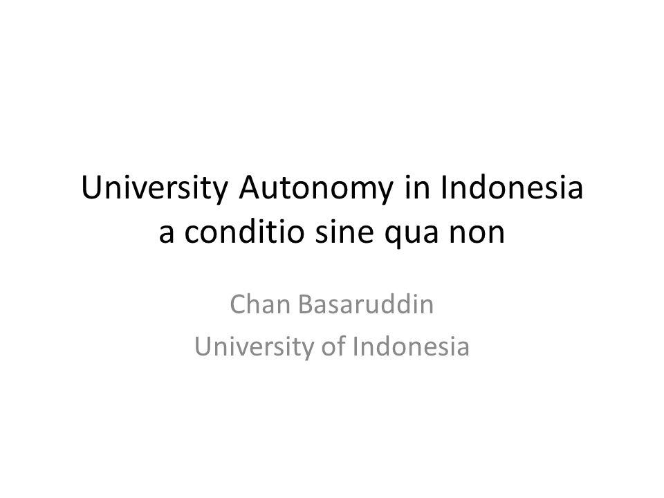 University Autonomy in Indonesia a conditio sine qua non Chan Basaruddin University of Indonesia