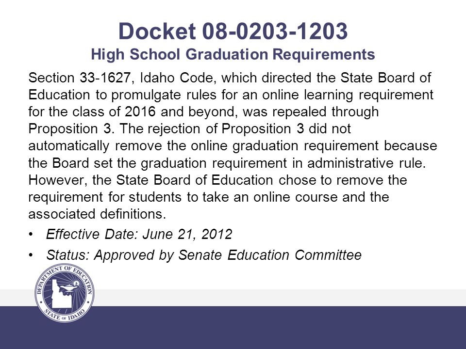 Docket 08-0203-1203 High School Graduation Requirements Section 33-1627, Idaho Code, which directed the State Board of Education to promulgate rules f