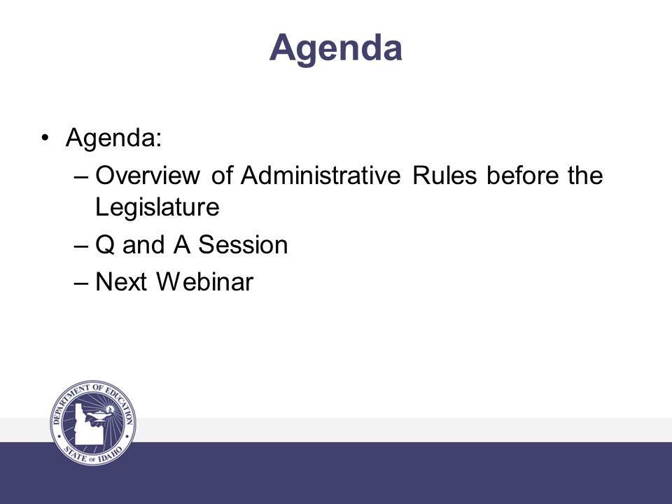 Agenda Agenda: –Overview of Administrative Rules before the Legislature –Q and A Session –Next Webinar