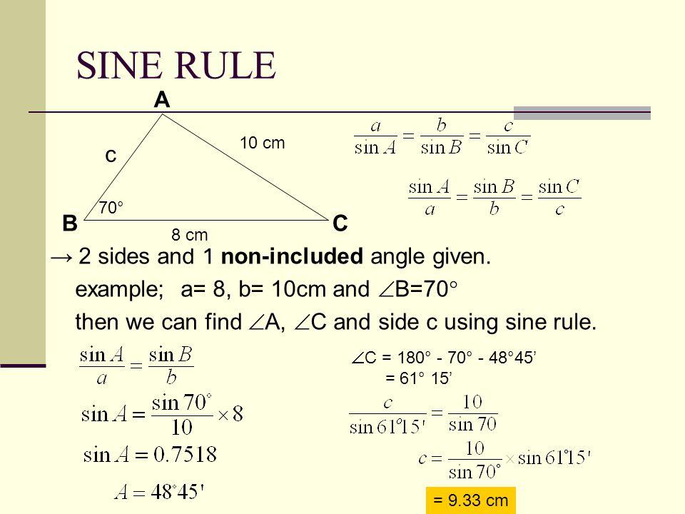 Practice 1 Find (a) length AC (b) length BC AC = 8.249 cm  A = 180 – 45 – 59 = 76  BC = 11.32 cm