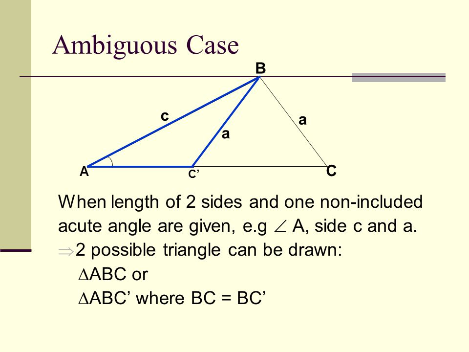 Ambiguous Case When length of 2 sides and one non-included acute angle are given, e.g  A, side c and a.