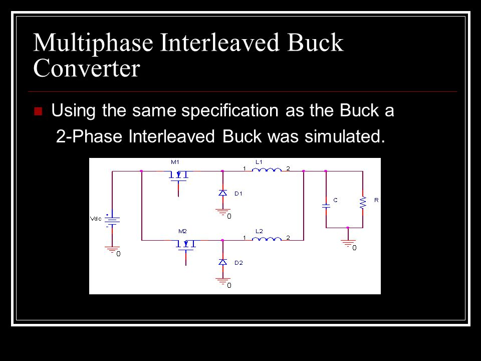 Multiphase Interleaved Buck Converter Using the same specification as the Buck a 2-Phase Interleaved Buck was simulated.