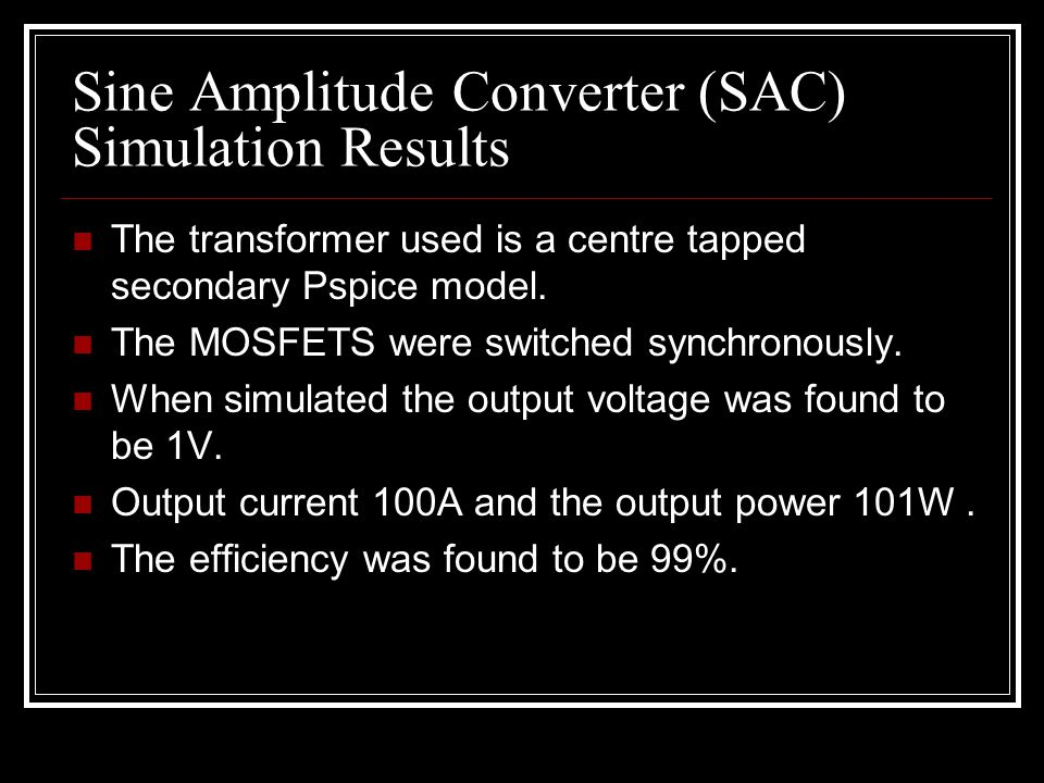 Sine Amplitude Converter (SAC) Simulation Results The transformer used is a centre tapped secondary Pspice model.