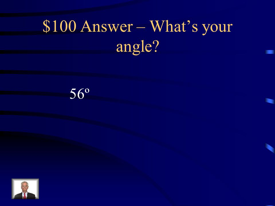 $100 Question – What's your angle Find x. Cos(x) =.5592 Round to the nearest degree.