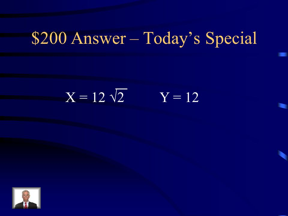 $200 Question – Today's Special Solve for x & y. 45  12 x y