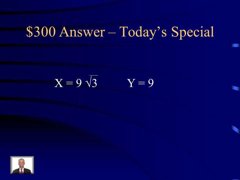 $300 Question – Today's Special Solve for x & y. 60  y 18 x